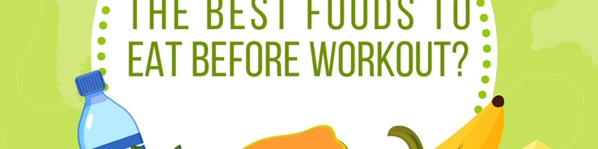 What are the best foods to eat before working out?