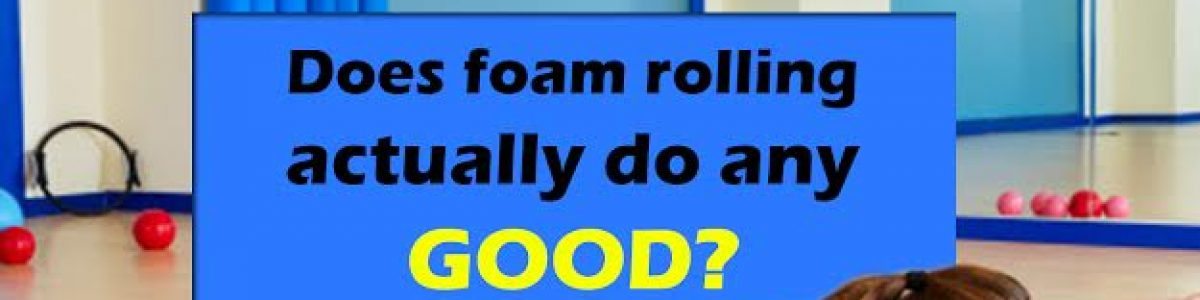 Does foam rolling actually do any good?