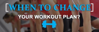 When to Change your Workout Plan?