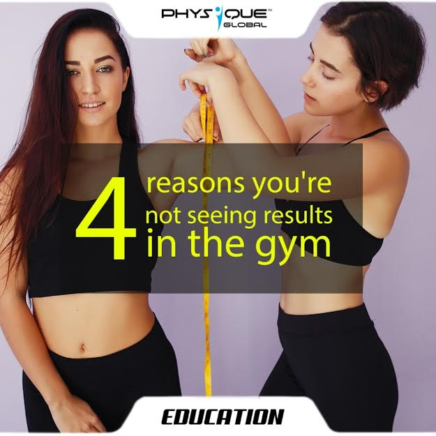 4 Reasons you're not seeing results in the Gym