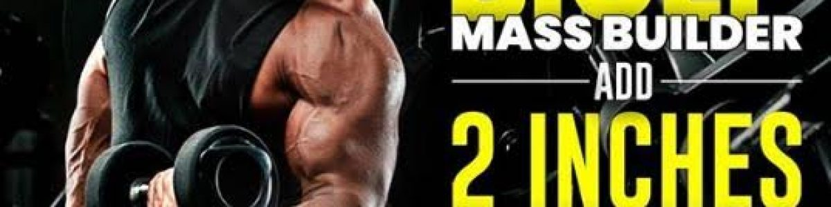 Bicep Mass builder – Add 2 inches to your Arms in 4 weeks!