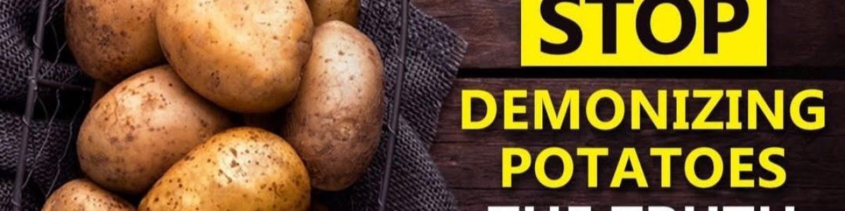 Stop demonizing Potatoes – The truth