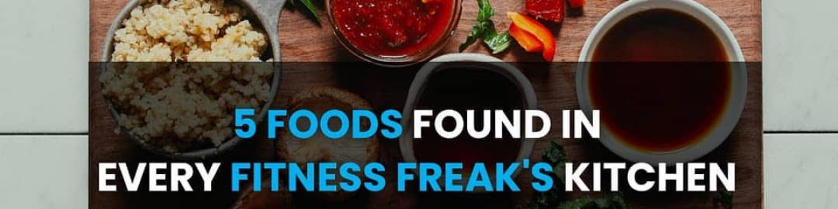 5 Foods found in every fitness freak's kitchen